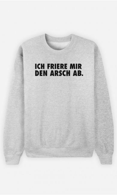 Sweatshirt Ich friere mir den Arsch ab