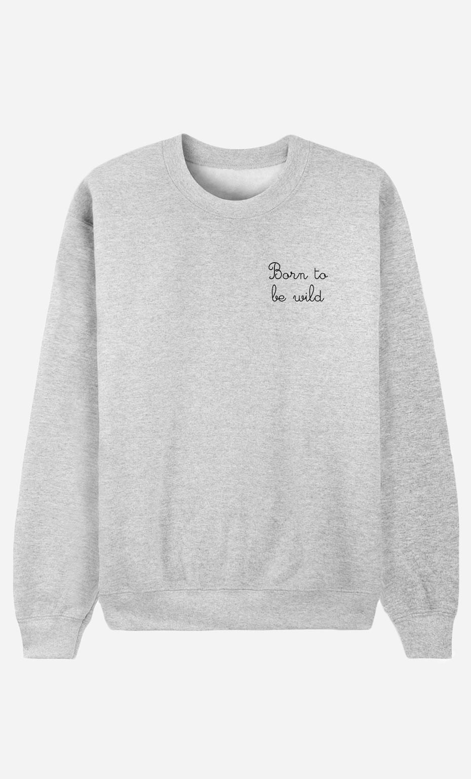 Sweatshirt Born To Be Wild - bestickt