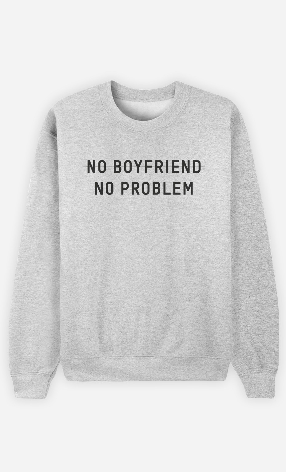 Sweatshirt No Boyfriend no Problem
