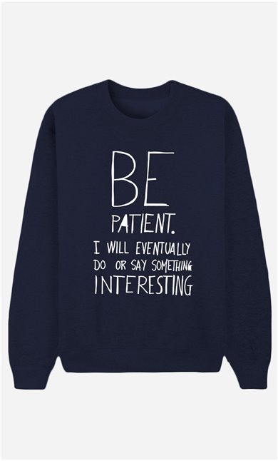 Blaue Sweatshirt Be Patient
