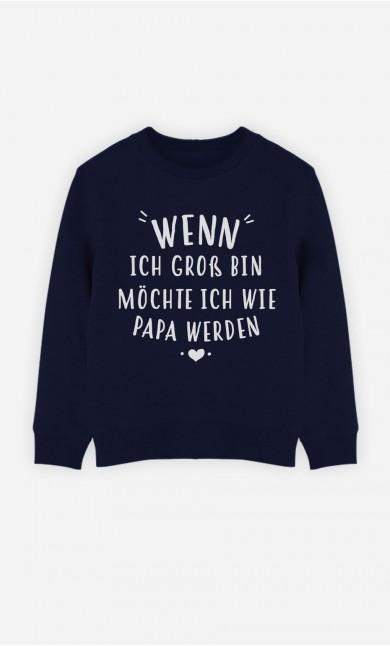 Blaue Sweatshirt Wenn Ich Gross Bin Möchte Ich Wie Papa Werden