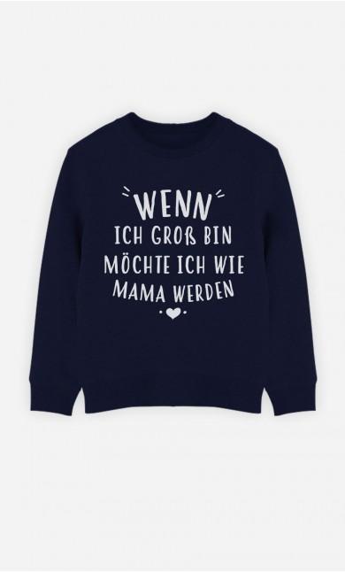 Blaue Sweatshirt Wenn Ich Gross Bin Möchte Ich Wie Mama Werden