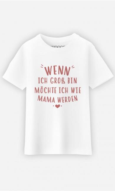 T-Shirt Wenn Ich Gross Bin Möchte Ich Wie Mama Werden
