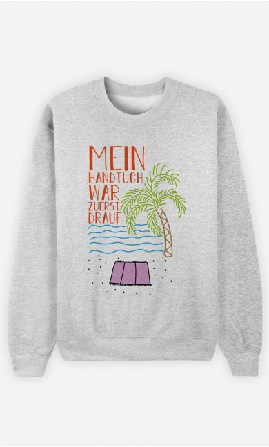 Sweatshirt Mein Handtuch war zuerst drauf