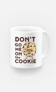 Tasse Don't go me on the cookie