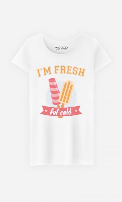 T-Shirt I'm Fresh But Cold