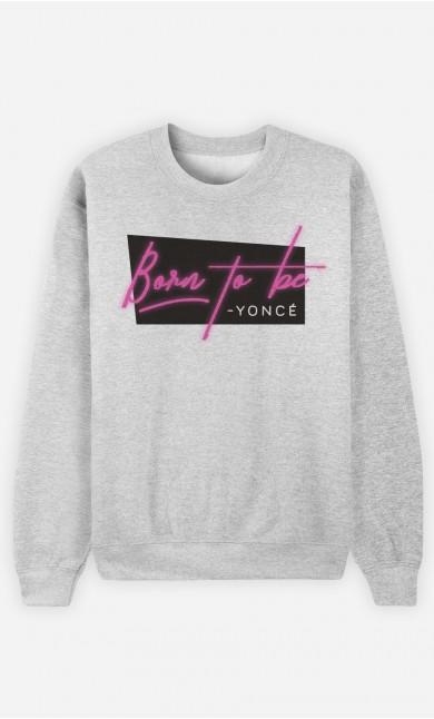 Sweatshirt Born to be Yoncé