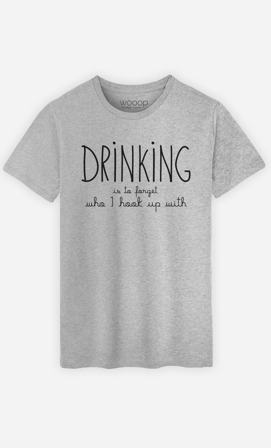 T-Shirt Drinking is to forget who I hook up with