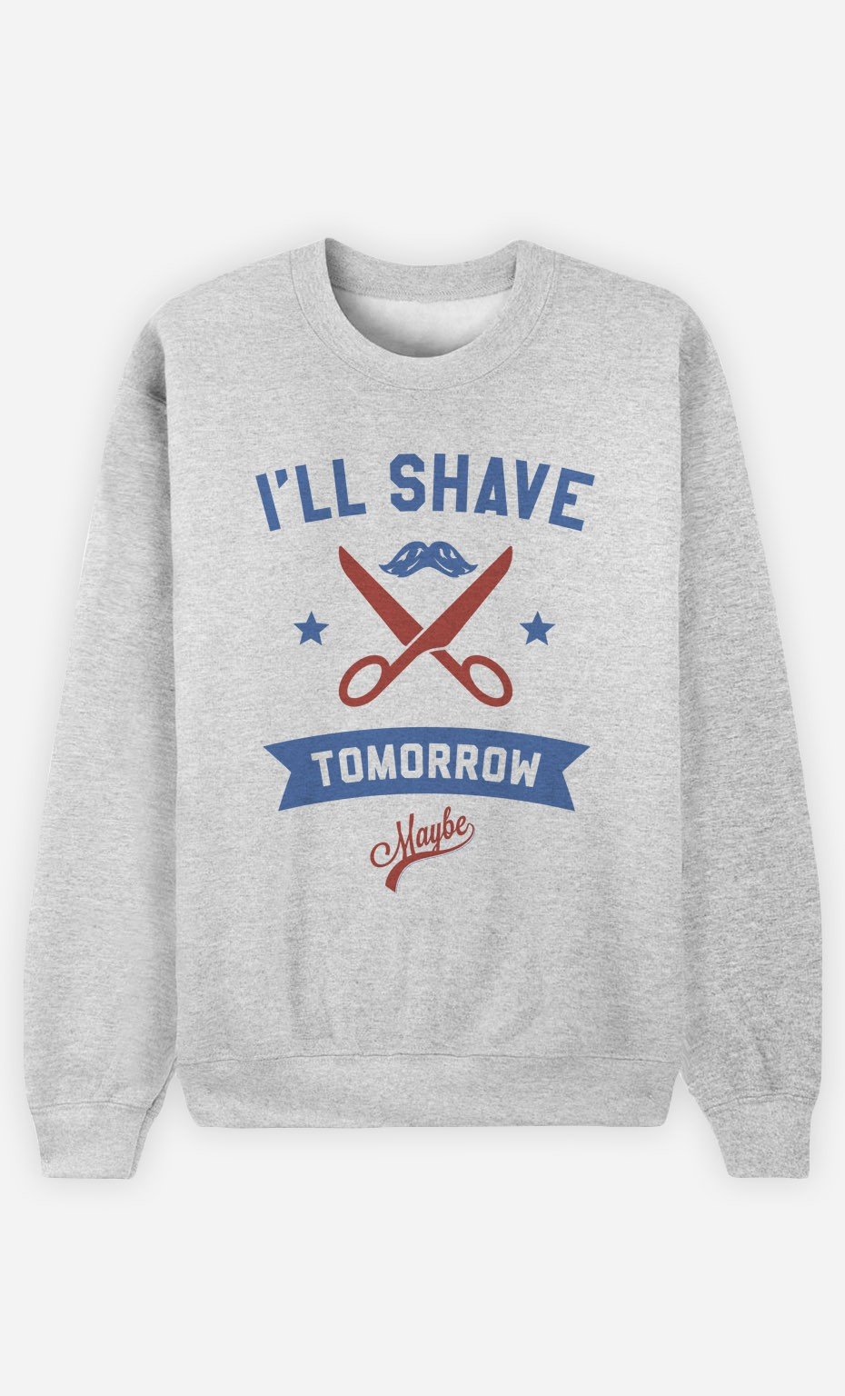 Sweatshirt I Will Shave Tomorrow