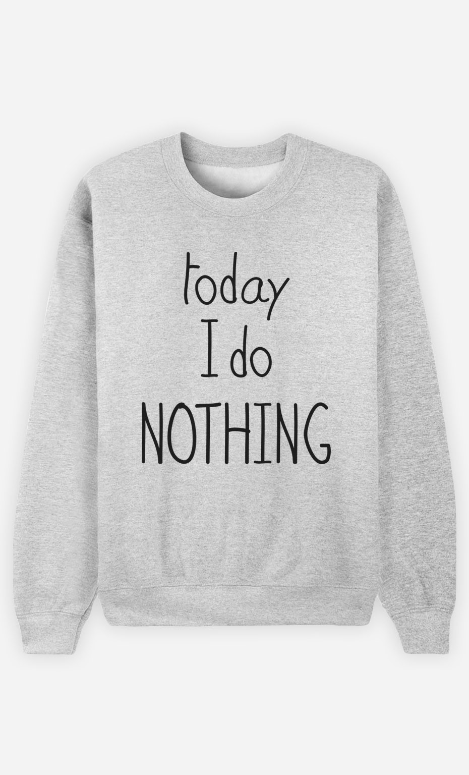 Sweatshirt Today I do Nothing