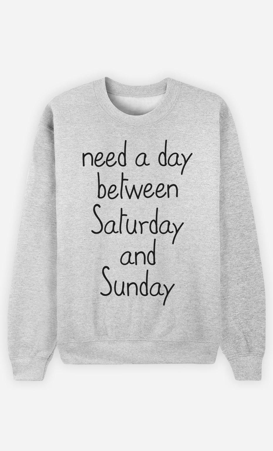 Sweatshirt Need a day between Saturday and Sunday
