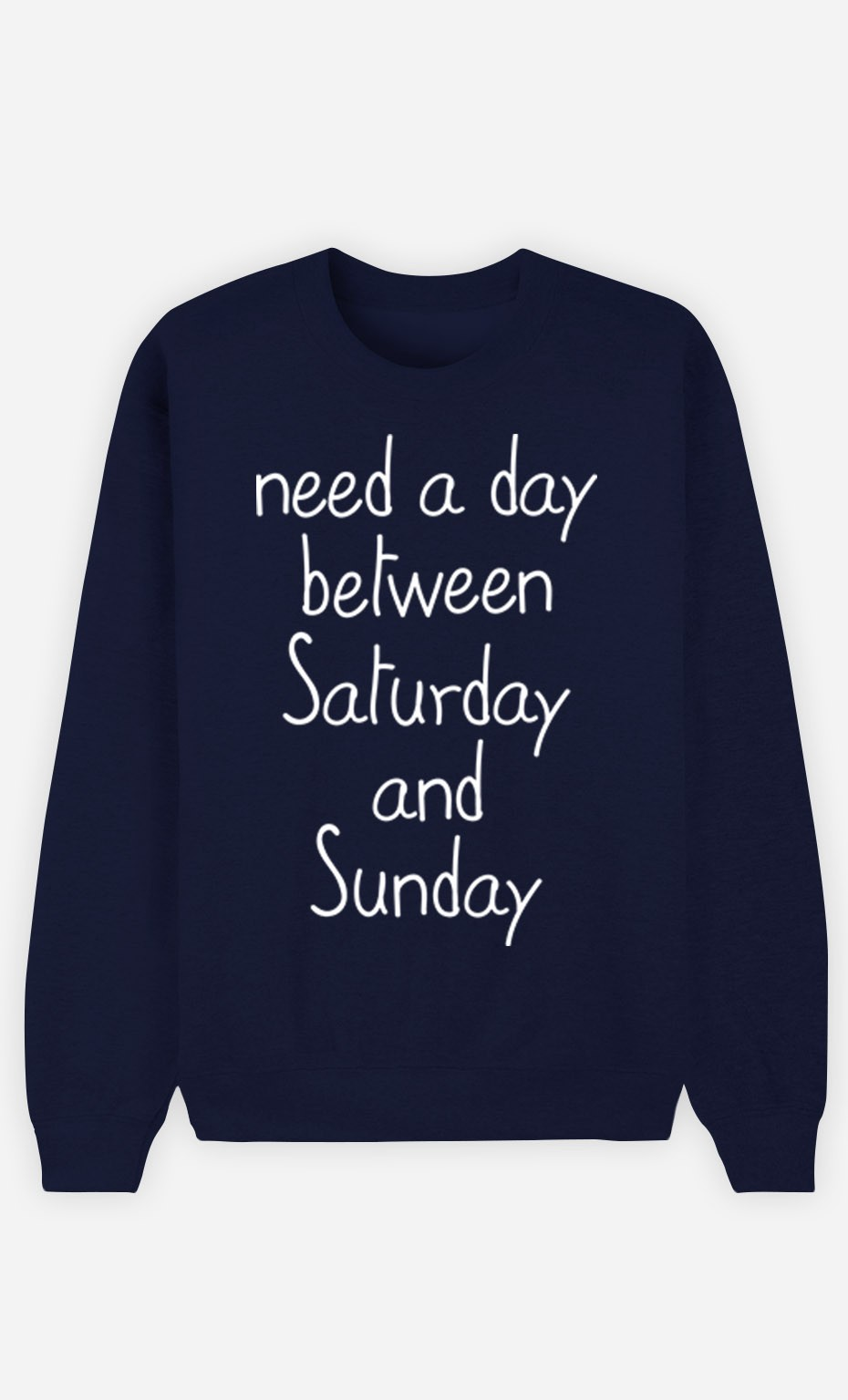 Blue Sweatshirt Need a day between Saturday and Sunday
