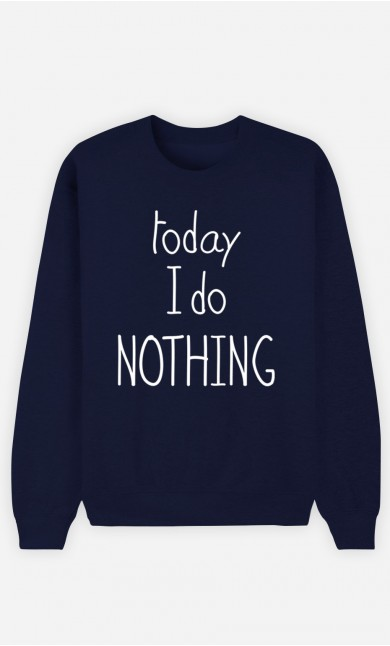 Blue Sweatshirt Today I do Nothing