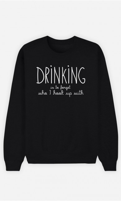 Black Sweatshirt Drinking is to forget who I hook up with