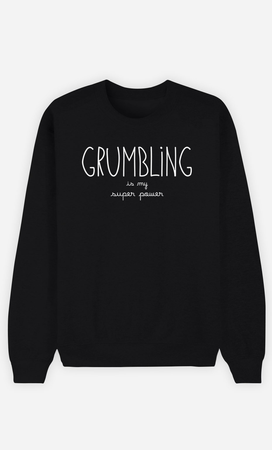 Black Sweatshirt Grumbling is my Super Power