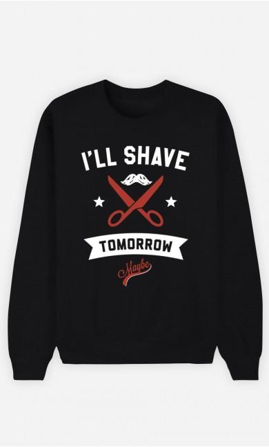 Black Sweatshirt I Will Shave Tomorrow