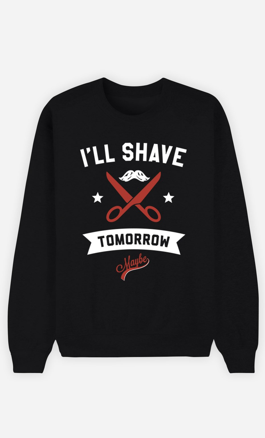 Black Sweatshirt I Will Shave Tomorrow