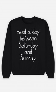 Black Sweatshirt Need a day between Saturday and Sunday