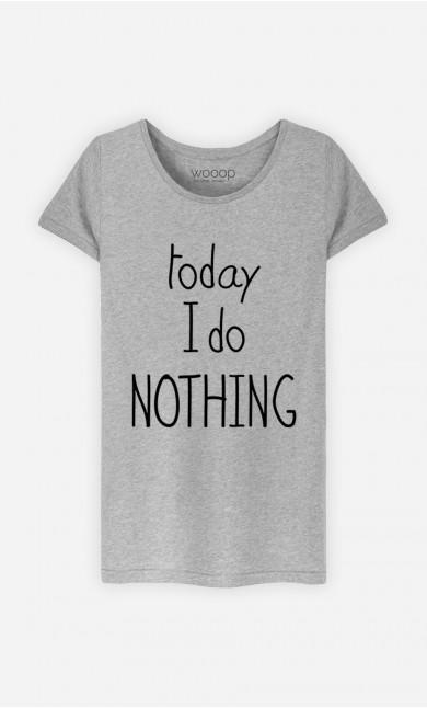 T-Shirt Today I do Nothing