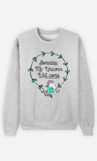Sweatshirt Someday My Unicorn Will Come