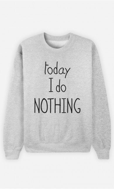 Sweatshirt Today I do Nothing