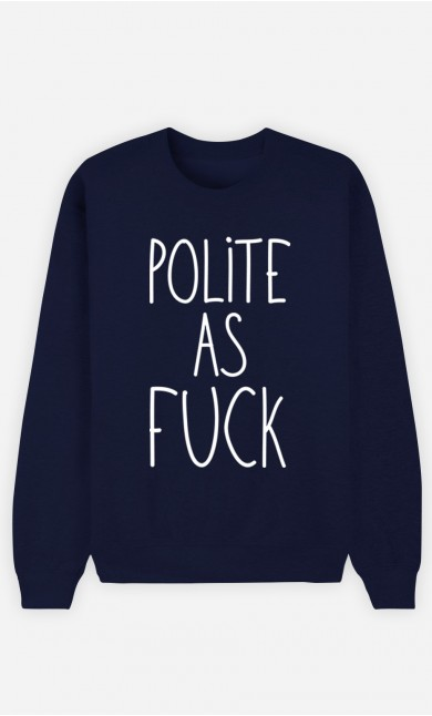 Blue Sweatshirt Polite as Fuck