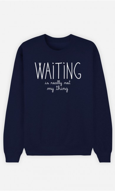 Blue Sweatshirt Waiting is Really Not my Thing