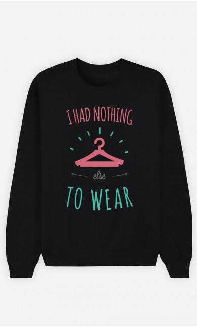 Black Sweatshirt I Had Nothing Else To Wear