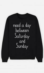 Black Sweatshirt Need a day between Saturday and Sunday