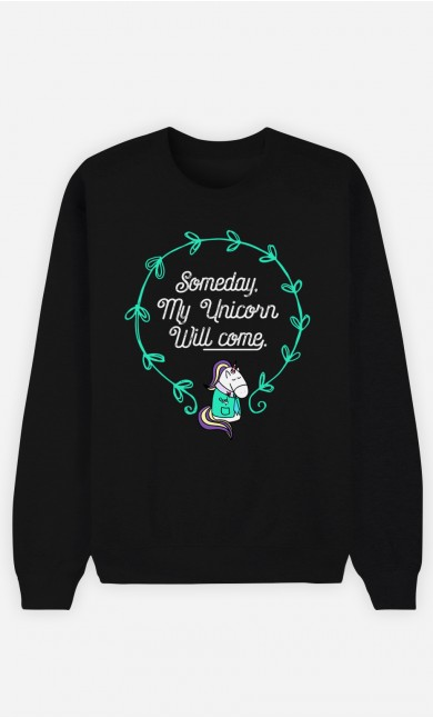 Black Sweatshirt Someday My Unicorn Will Come