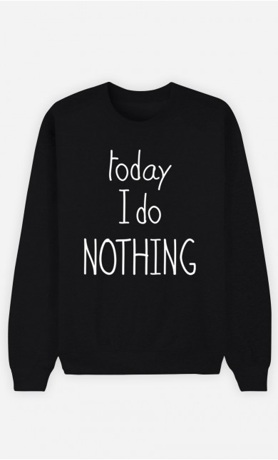 Black Sweatshirt Today I do Nothing