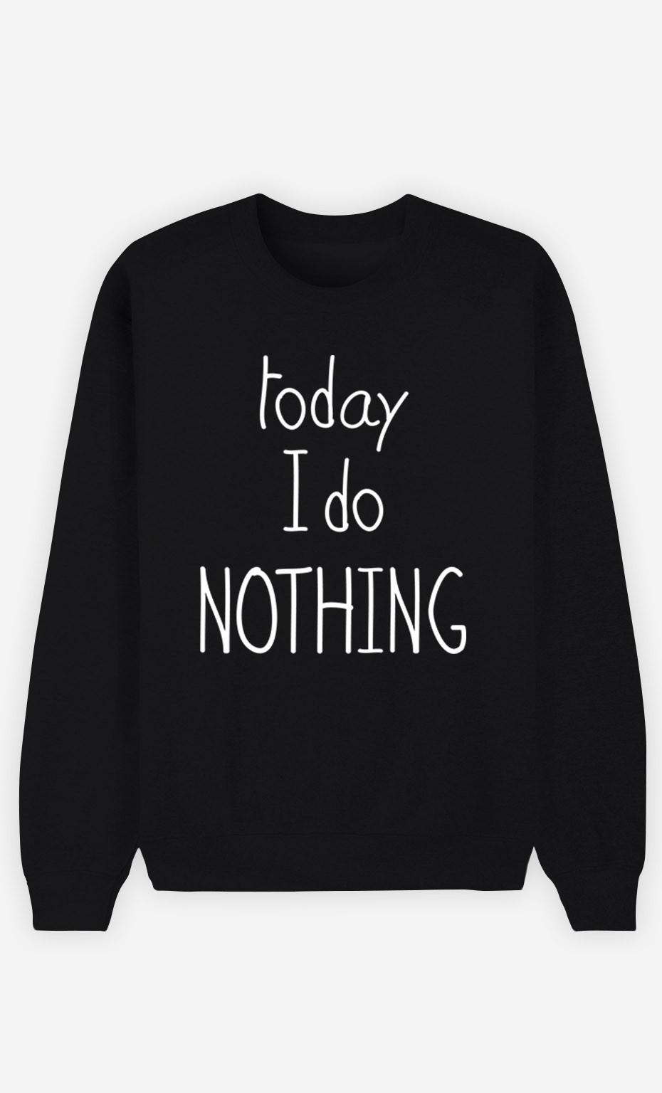 Black Sweatshirt Today I do Nothing