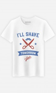 T-Shirt I Will Shave Tomorrow