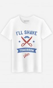 T-Shirt I Will Shave Tomorrow