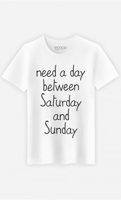 T-Shirt Need a day between Saturday and Sunday