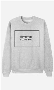 Sweatshirt Hey Bitch