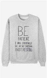 Sweatshirt Be Patient