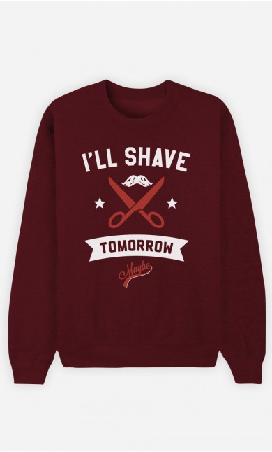 Burgundy Sweatshirt I Will Shave Tomorrow