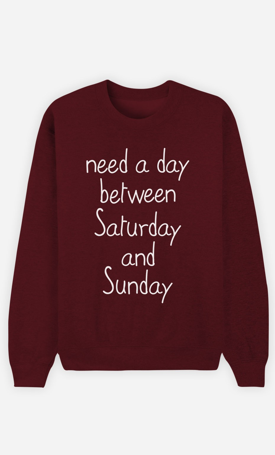 Burgundy Sweatshirt Need a day between Saturday and Sunday