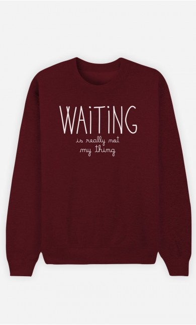 Burgundy Sweatshirt Waiting is Really Not my Thing