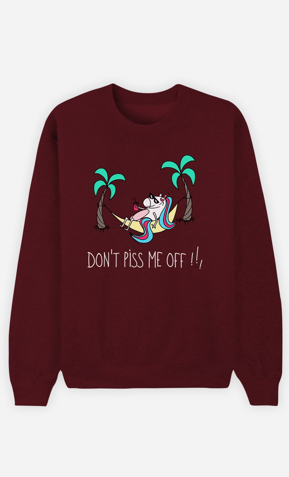 Burgundy Sweatshirt Don't Piss me off !