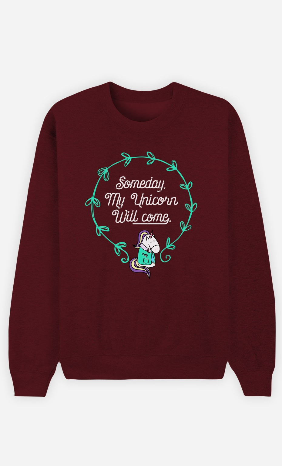 Burgundy Sweatshirt Someday My Unicorn Will Come