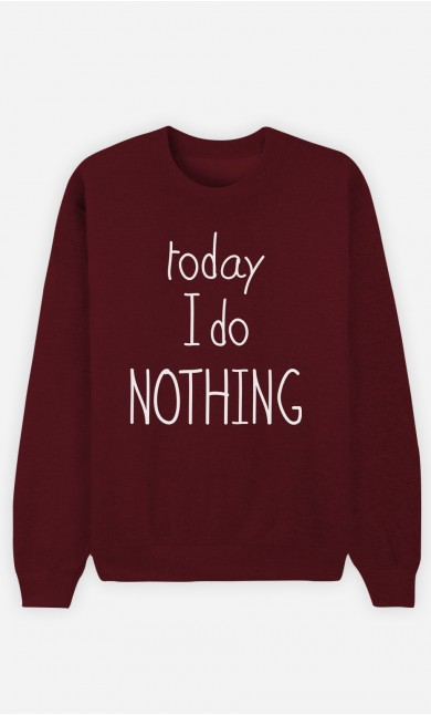 Burgundy Sweatshirt Today I do Nothing