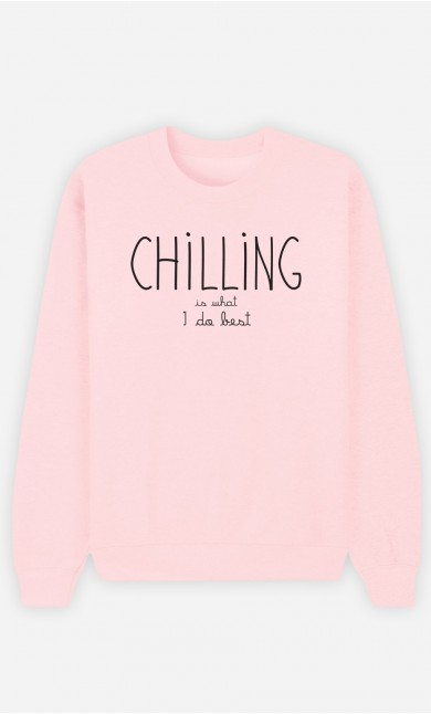 Pink Sweatshirt Chilling is What I do Best
