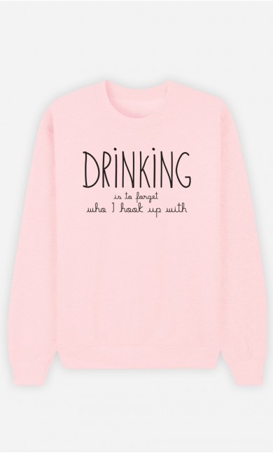 Pink Sweatshirt Drinking is to forget who I hook up with