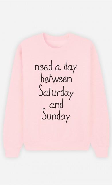 Pink Sweatshirt Need a day between Saturday and Sunday
