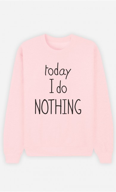 Pink Sweatshirt Today I do Nothing