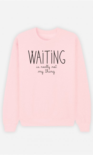 Pink Sweatshirt Waiting is Really Not my Thing