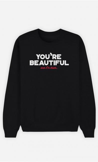 Sweatshirt You're Beautiful Once I'm Drunk