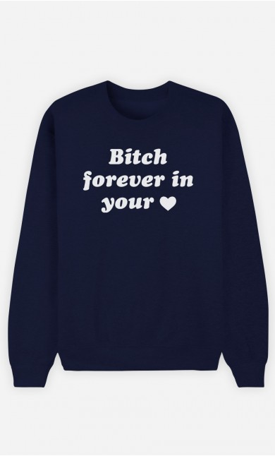 Sweatshirt Bitch Forever In Your Heart